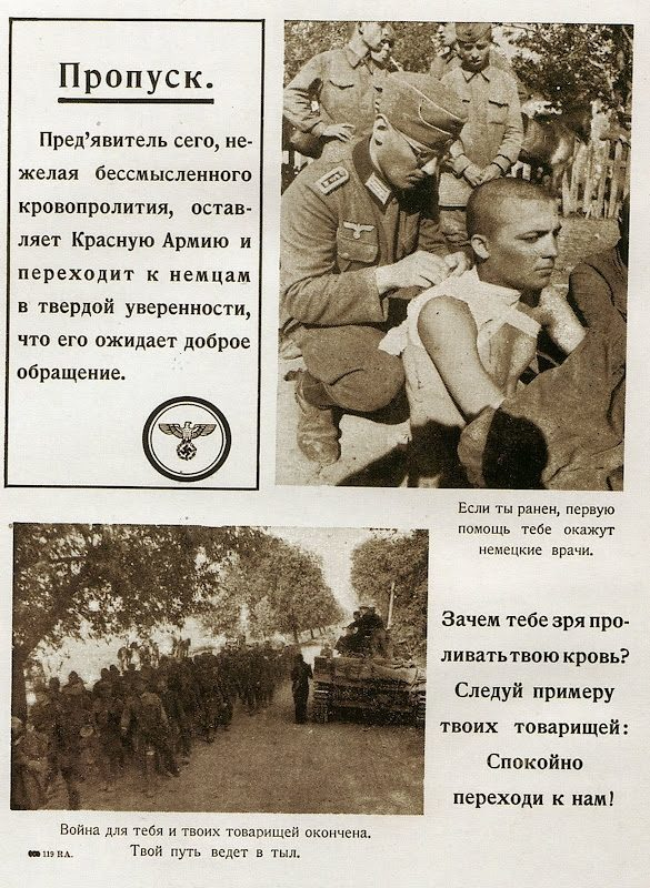 """The bearer of the pass unwilling meaningless bloodshed leaves the Red Army and comes over to the German side being sure he'll get a kind treatment"". ""If you are injured you'll get first aid from German doctors"". ""Why shed your blood for nothing? Follow the example of your friends: Come peacefully to our side!"" ""War is over for you and your friends. You are going to the rear""."