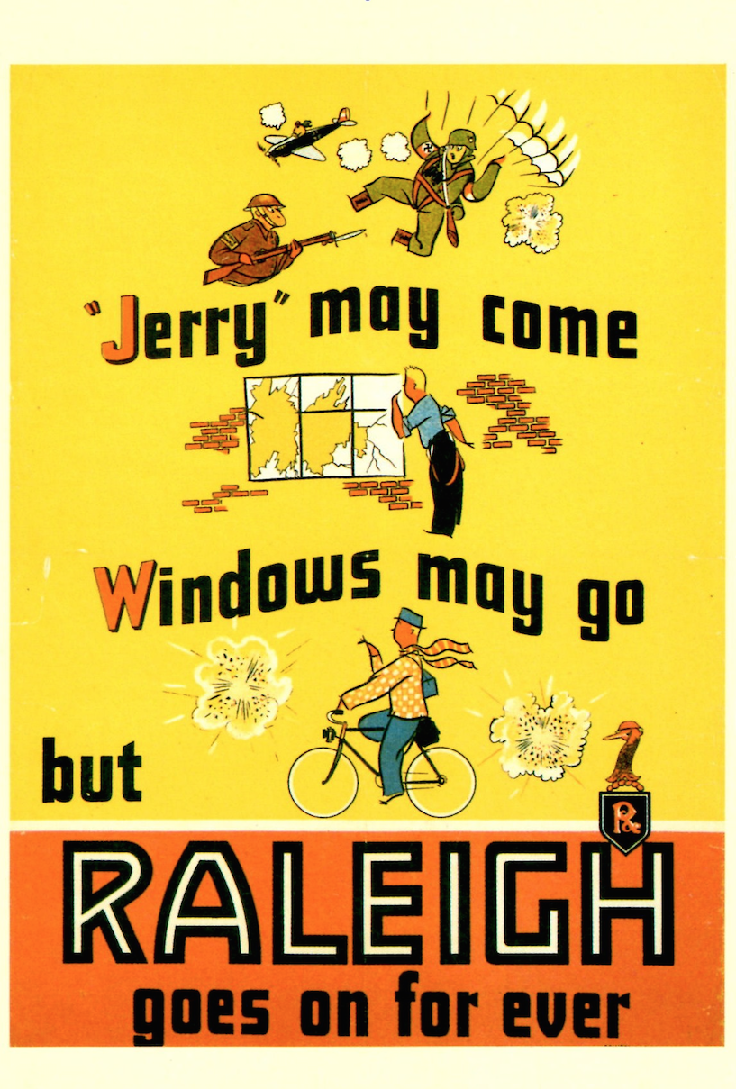 Wartime Raleigh ad. During WW2, the Raleigh factory in Nottingham was used for the production of fuzes. Bicycle production was reduced to approximately 5% of its peacetime capacity.