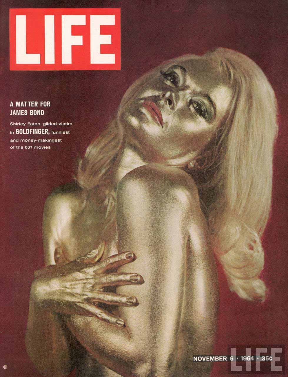 Eaton graced the cover of Life magazine in 1964 — covered in gold, of course! Of the scene where Bond finds her dead and naked, painted gold, she says: 'I wasn't entirely nude and I wasn't completely painted gold — my scalp wasn't painted and, as I was lying on my stomach, there was an area of my front, about 18 in, that wasn't painted gold.' Cover photograph by Loomis Dean.