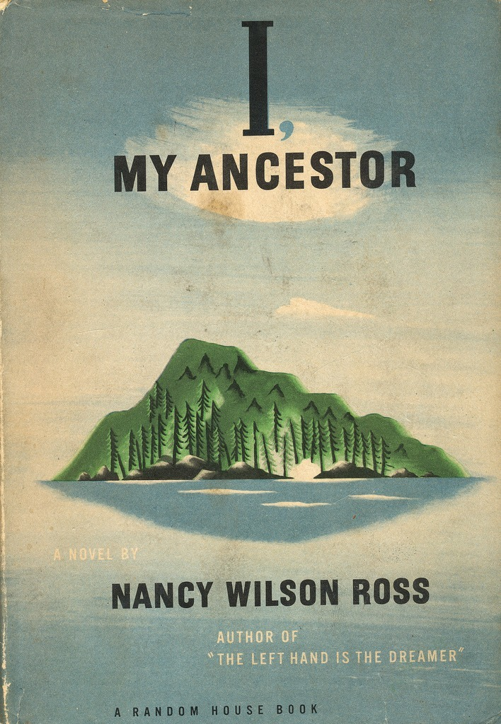 I, My Ancestor by Nancy Wilson Ross. Random House, 1950.