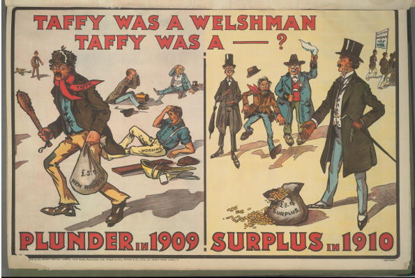 A poster for the British Conservative Party from the General Election, circa 1909. It depicts Liberal statesman David Lloyd George stealing from the working man, the trader and the house-holder and giving the money to the temperance fanatic, the socialist and the foreigner, with the caption 'Taffy was a Welshman, Taffy was a -----? Plunder in 1909. Surplus in 1910'.