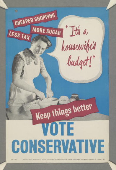 A 1952 election poster for the British Conservative Party depicting a housewife and her groceries with the caption ''Cheaper shopping. More sugar. Less tax. 'It's a housewife's budget'. Keep things better. Vote Conservative'.