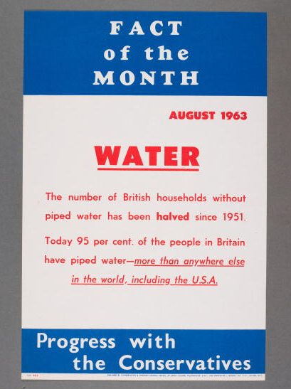 An August 1963 'fact of the month' election poster for the British Conservative Party with a caption extolling the Conservative record on providing piped water supplies tio households