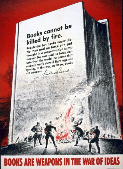 Books are Weapons in the War of Ideas': 1942 US World War II Anti-German poster showing Nazis burning books and quoting F D Roosevelt, 'Books cannot be killed by fire'.