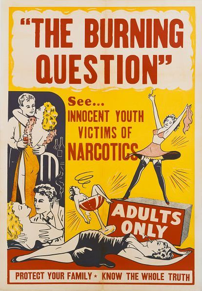 A poster for a US release of Louis J. Gasnier's 1936-39 propaganda exploitation drama film, 'The Burning Question'. The film was originaly made as 'Tell Your Children' in 1936. It later had extra shots inserted by filmmaker Dwain Esper, who released it under various titles, 'Reefer Madness', 'Dope Addict', 'Doped Youth', and 'Love Madness'. 'The Burning Question' was the title used in the Pennsylvania/West Virginia territory in 1940. (Photo by Movie Poster Image Art/Getty Images)