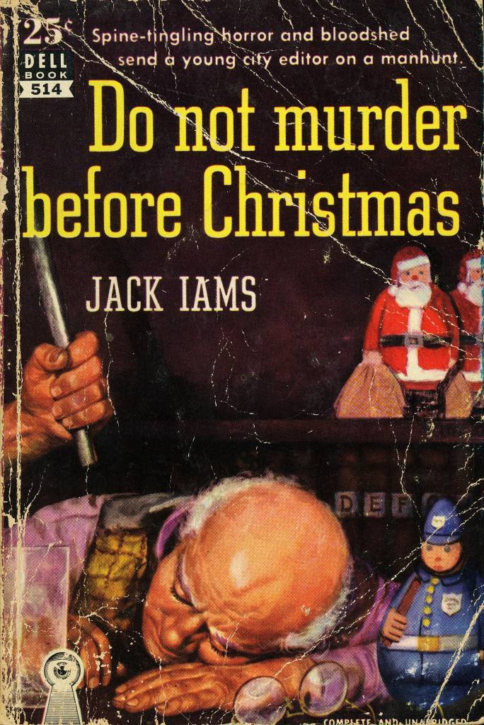 Dell Books 514 - Jack Iams - Do Not Murder Before Christmas  Jack Iams - Do Not Murder Before Christmas Dell Books 514, 1951 Cover Artist: Robert Stanley