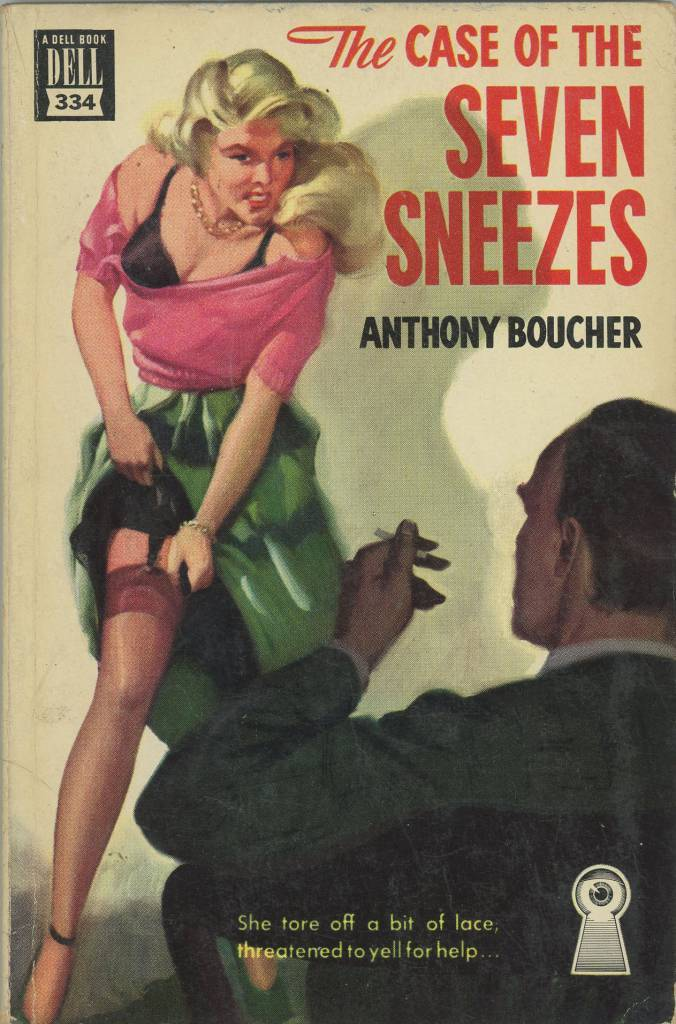 Dell Books 334 - Anthony Boucher - The Case of the Seven Sneezes  Anthony Boucher - The Case of the Seven Sneezes Dell Books 334 Published 1949 Cover Artist: Bob Hilbert?