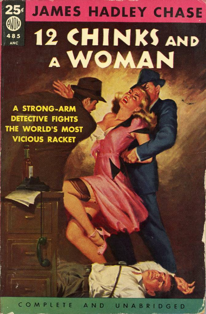 Avon Books 485 - James Hadley Chase - 12 Chinks and a Woman  James Hadley Chase - 12 Chinks and a Woman Avon Books 485 Published 1952