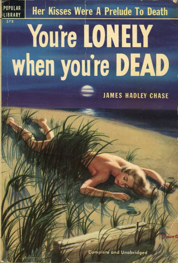 Popular Library 378 - James Hadley Chase - You're Lonely when you're Dead  James Hadley Chase - You're Lonely when you're Dead Popular Library 378, 1951 Cover Artist: Willard Downes