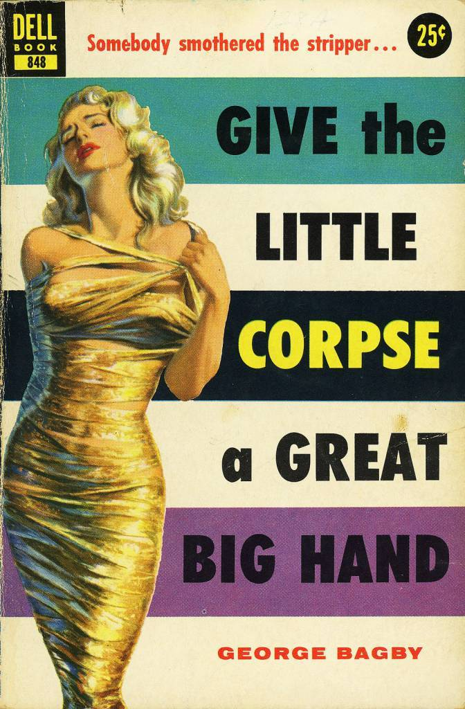 Dell Books 848 - George Bagby - Give the Little Corpse a Great Big Hand  George Bagby - Give the Little Corpse a Great Big Hand Dell Books 848, 1955 Cover Artist: Victor Kalin   George Bagby was the pseudonym of Aaron Marc Stein. He also wrote under the name of Hampton Stone.