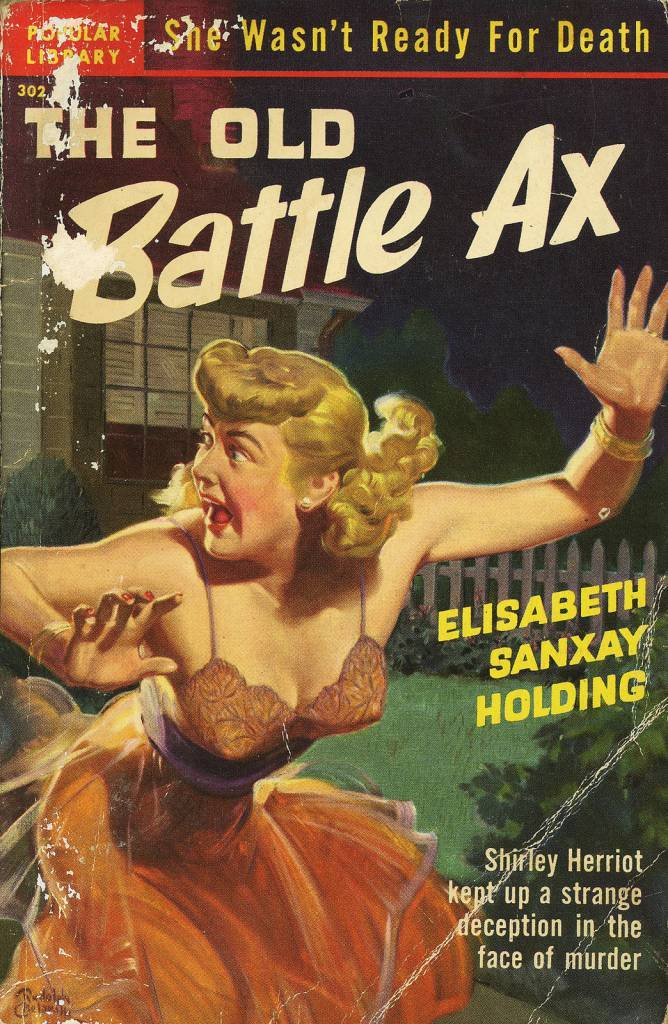 Popular Library 302 - Elisabeth Sanxay Holding - The Old Battle Ax  Elisabeth Sanxay Holding - The Old Battle Ax Popular Library 302, 1950 Cover Artist: Rudolph Belarski