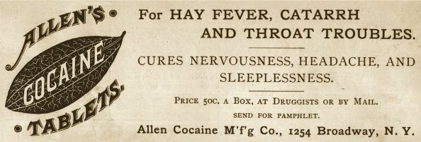 Advertisement for Allen's Cocaine Tablets, 1890. Priced at 50 cents a box, they are prescribed for hay fever, catarrh, and throat troubles, and promised as a cure for nervousness, headache, and sleeplessness. (Photo by Stock Montage/Getty Images)