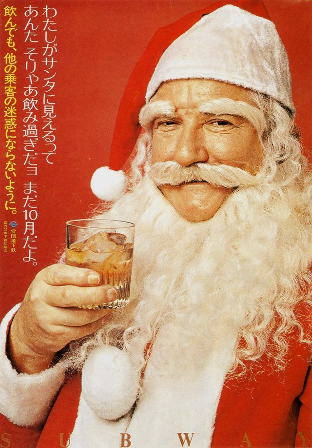 "You've had too much to drink (October 1976) This October 1976 poster of a drinking Santa is addressed to the drunks on the train. The text, loosely translated, reads: ""I look like Santa because you've had too much to drink. It's only October. If you drink, be considerate of the other passengers."""