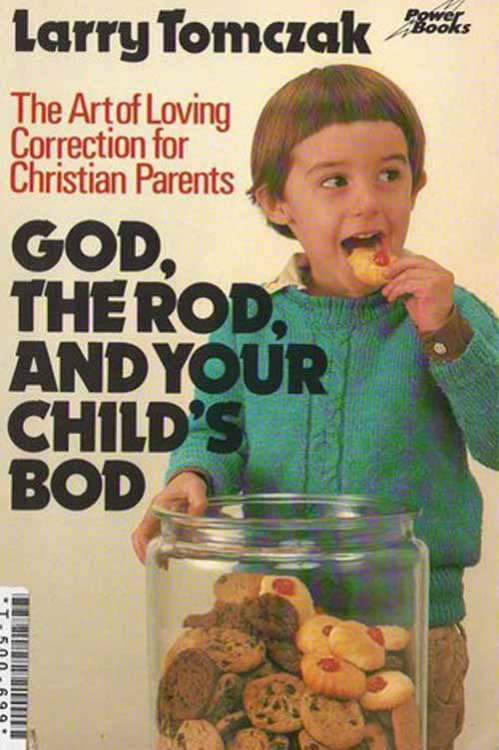God, the Rod, and Your Child's Bod- The Art of Loving Correction for Christian Parents