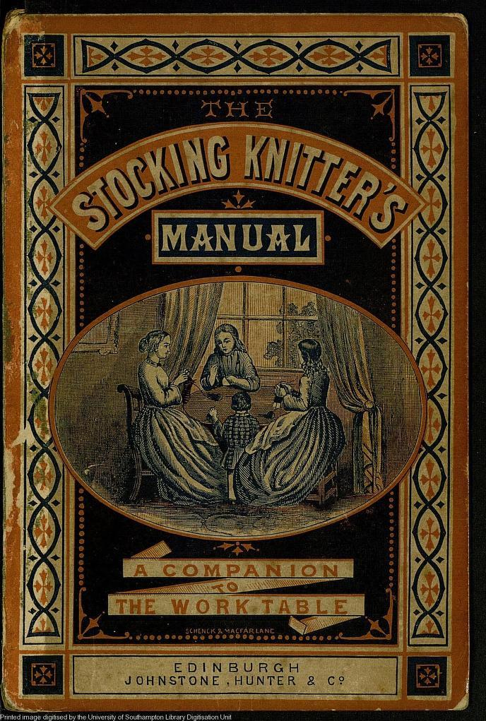 The stocking-knitter's manual - a handy book for the work-table by Cupples, Mrs Geo Published 1870