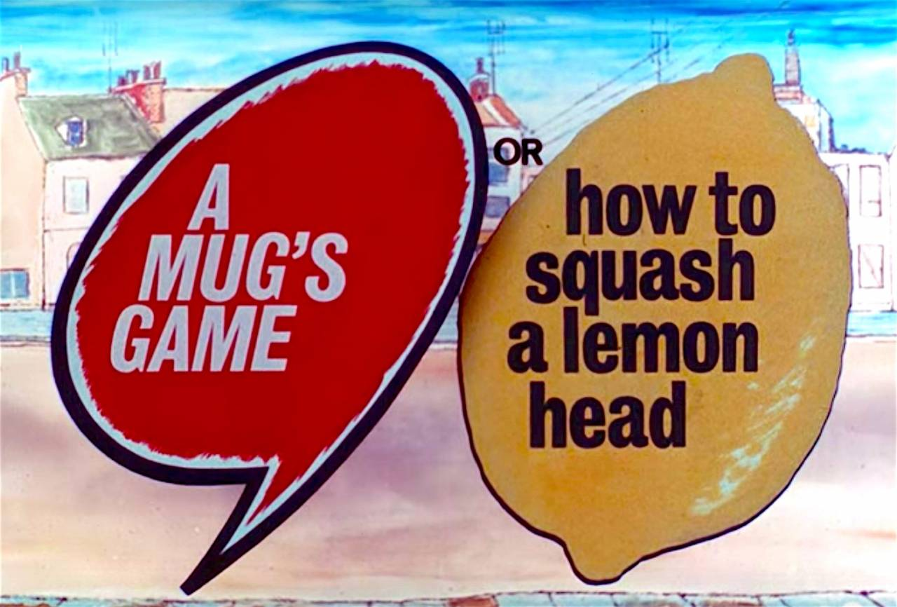 PSA, Desmond MacNamara A Mug's Game, Or, How to Squash a Lemon Head (1967)