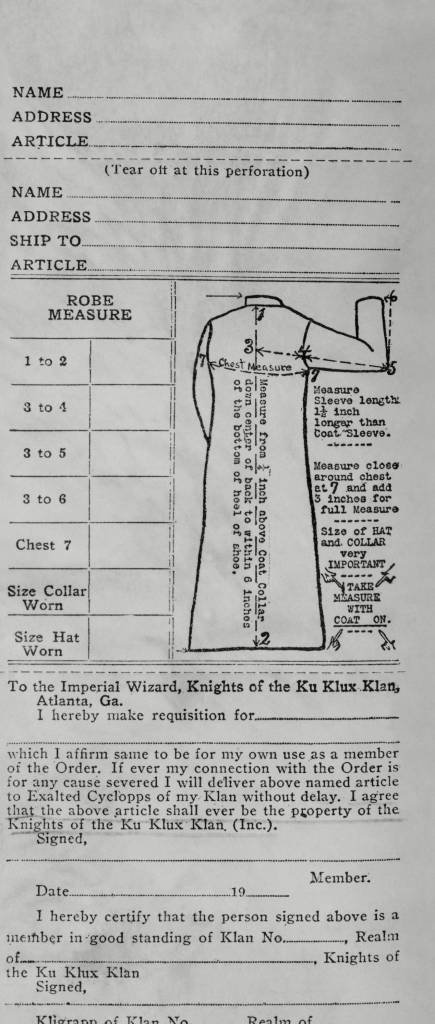 Order form for a $6.50 Ku Klux Klan uniform. It is addressed to Imperial Wizard Simmons and contains the stipulation that the Klan regalia shall ever be the property of the Ku Klux Klan organization. 1921. (1188) Order form for a $6.50 Ku Klux Klan uniform. It is addressed to Imperial Wizard Simmons and contains the stipulation that the Klan regalia shall ever be the property of the Ku Klux Klan organization. 1921. (CSU_ALPHA_1188) CSU Archives/Everett Collection