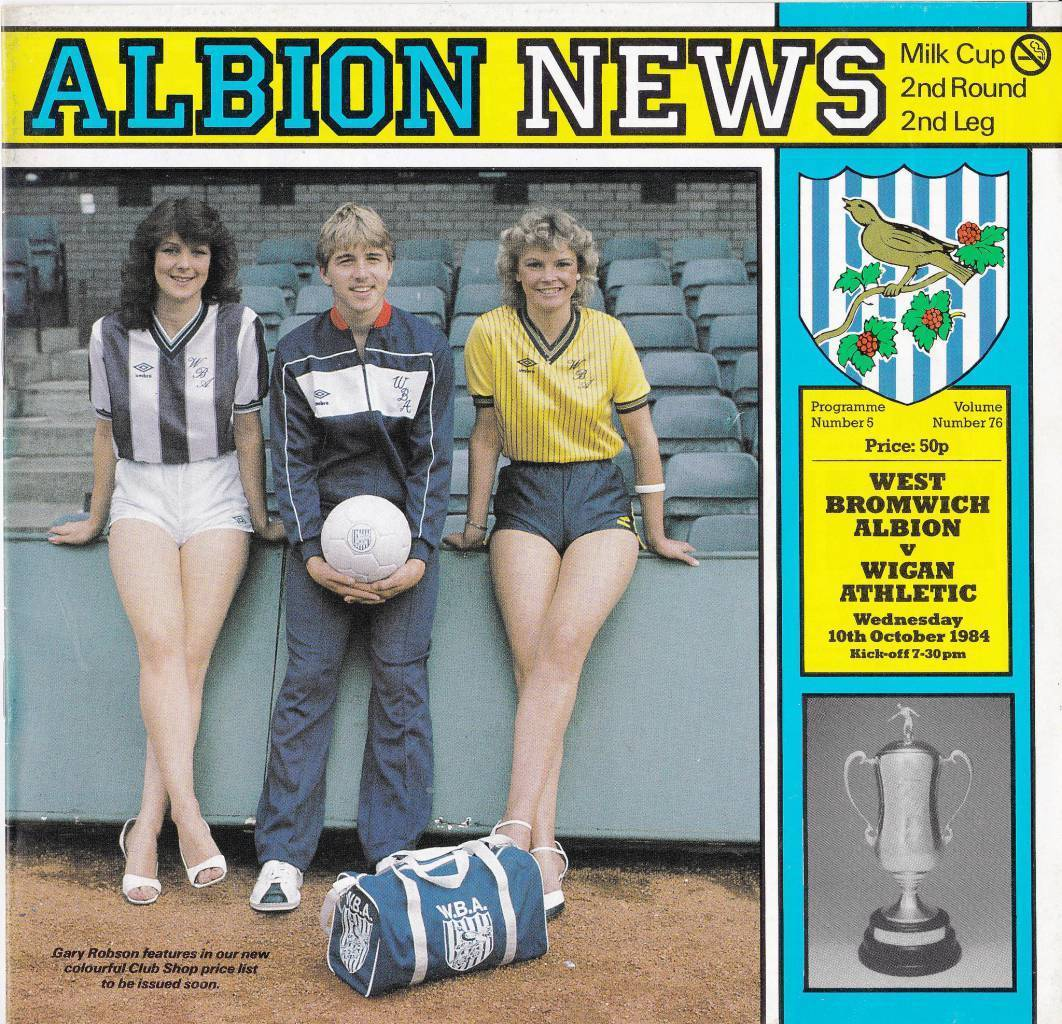 West Bromwich Albion vs Wigan Athletic – 1984 – Cover Page Gary Robson and friends welcome you to the Hawthorns as West Brom face Wigan in 1984