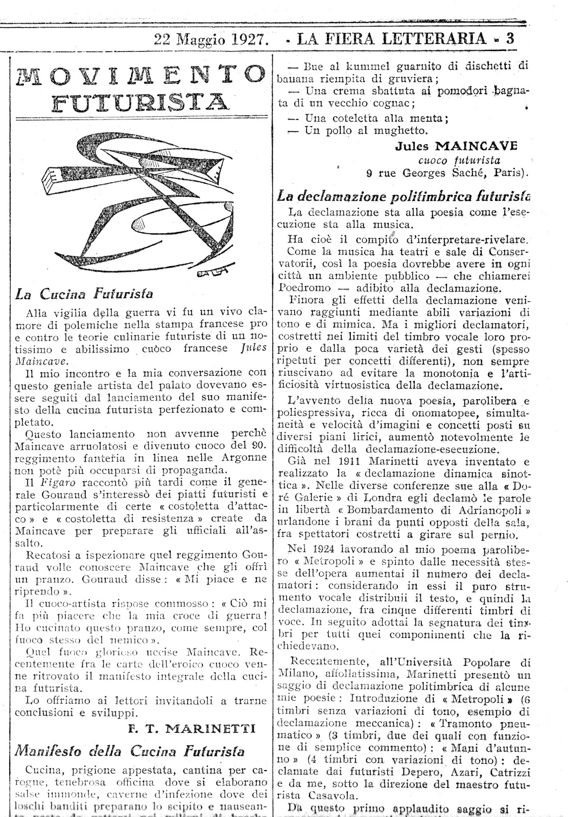 "Marinetti translated the ""Futurist Manifesto de la cuisine"" only fourteen years later, to publish under the title ""The futuristic kitchen. Manifesto of Futurist cuisine ""in the journal"" The Literary Fair ""in May 1927"