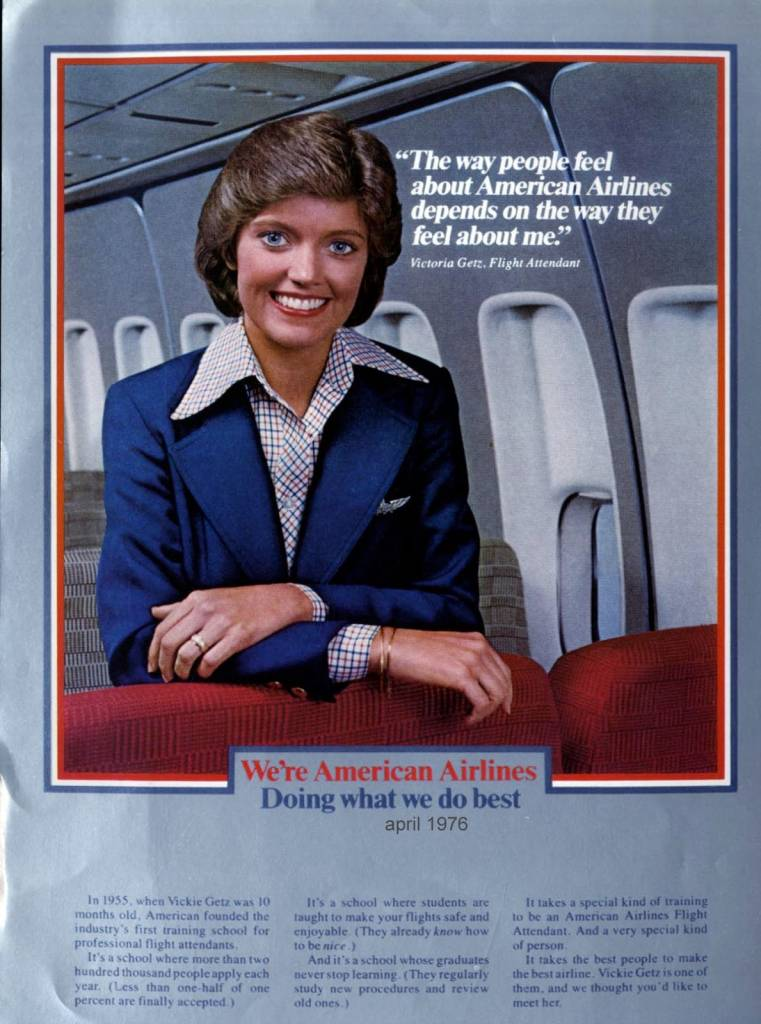 The way people feel about American Airliines depends on the way they feel about me Victoria Getz, April 1976