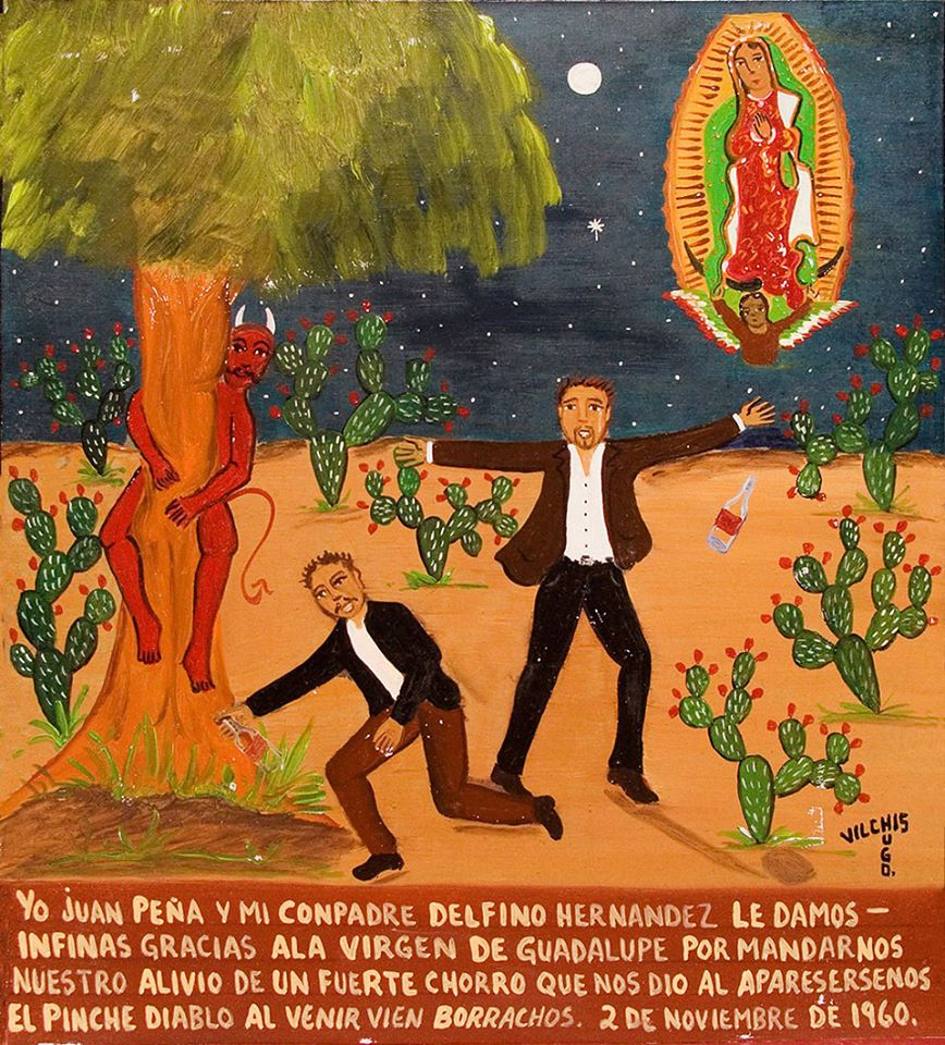 I, Juan Peña, and my buddy, Delfino Hernandez, thank the Virgin of Guadalupe for sending us a relief from a heavy diarrhea when we saw the fucking devil while being totally drunk. November 2, 1960