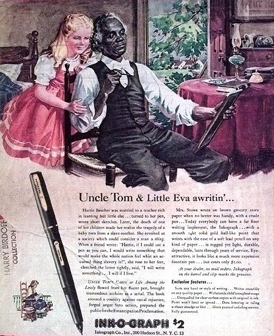 "Fullpage magazine ad for fountain pen, The Inkograph Co., Inc., New York (n.d. [c. 1945] and no indication of periodical source. Caption: ""Uncle Tom & Little Eva awritin'..."" Eva, Tom."