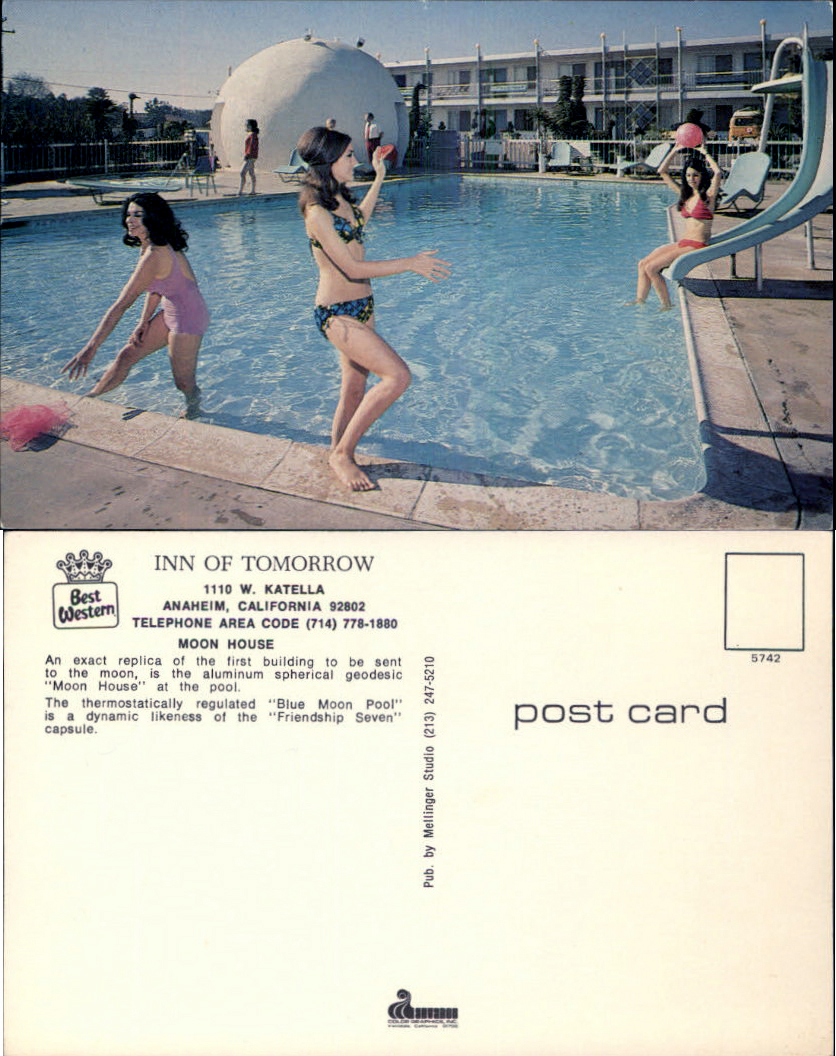"Inn of Tomorrow Pool and ""Moon House"", Anaheim ‎""Moon House"" at the Inn of Tomorrow 1110 W. Katella Anaheim, California 92802 ""An exact replica of the first building to be sent to the moon, is the aluminum spherical geodesic ""Moon House"" at the pool. ""The thermostatically regulated ""Blue Moon Pool"" is a dynamic likeness of the ""Friendship Seven"" capsule."""
