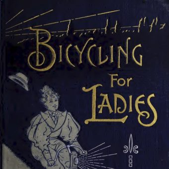 The Illustrated Bicycling For Ladies And 41 Rules For Women Cyclists (1896)